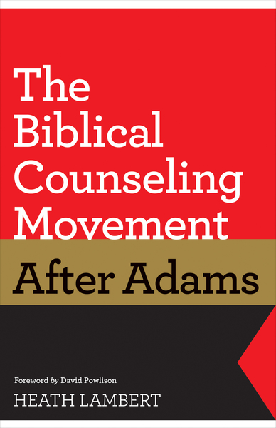 The Biblical Counseling Movement after Adams (Foreword by David Powlison)