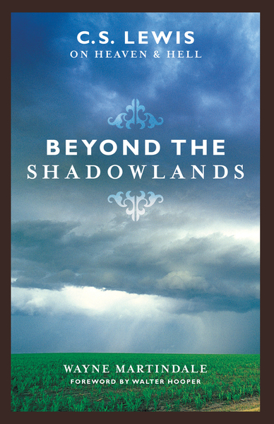 Beyond the Shadowlands (Foreword by Walter Hooper) C. S. Lewis on Heaven and Hell