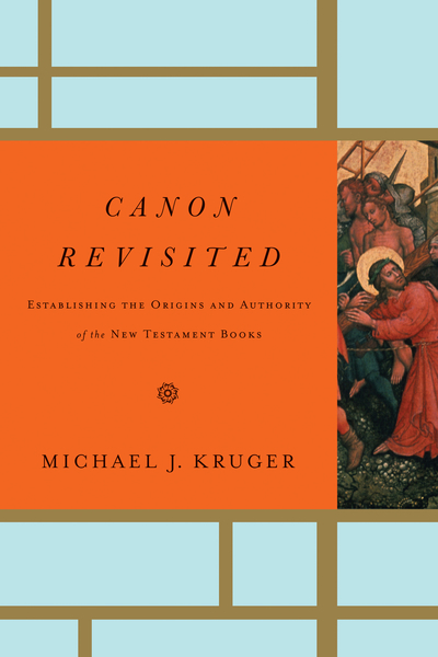 Canon Revisited Establishing the Origins and Authority of the New Testament Books