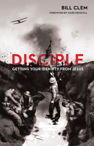Disciple (Foreword by Mark Driscoll): Getting Your Identity from Jesus
