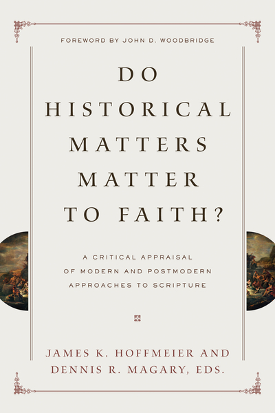 Do Historical Matters Matter to Faith? A Critical Appraisal of Modern and Postmodern Approaches to Scripture
