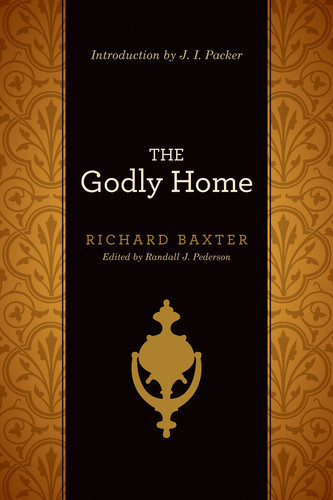 Godly Home (Introduction by J. I. Packer)