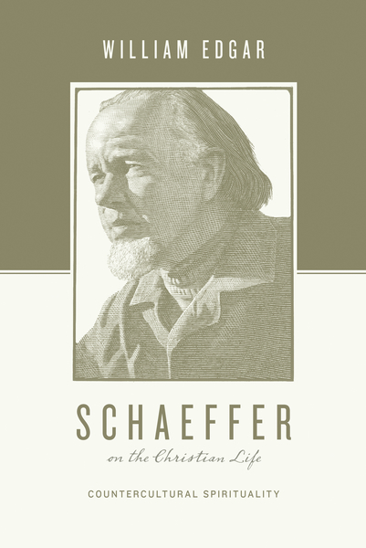 Schaeffer on the Christian Life Countercultural Spirituality