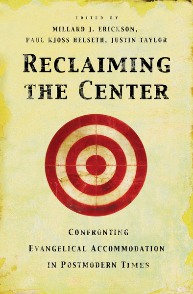 Reclaiming the Center Confronting Evangelical Accommodation in Postmodern Times