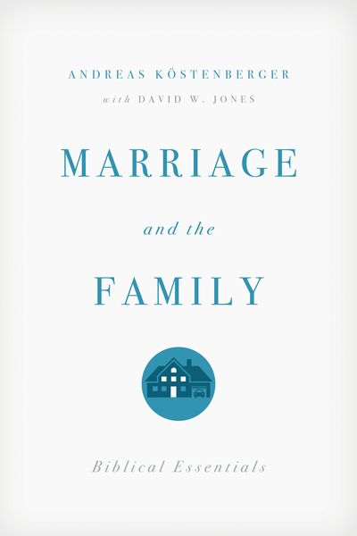 Marriage and the Family Biblical Essentials