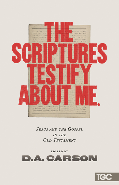 The Scriptures Testify about Me Jesus and the Gospel in the Old Testament
