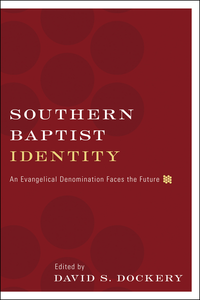 Southern Baptist Identity An Evangelical Denomination Faces the Future