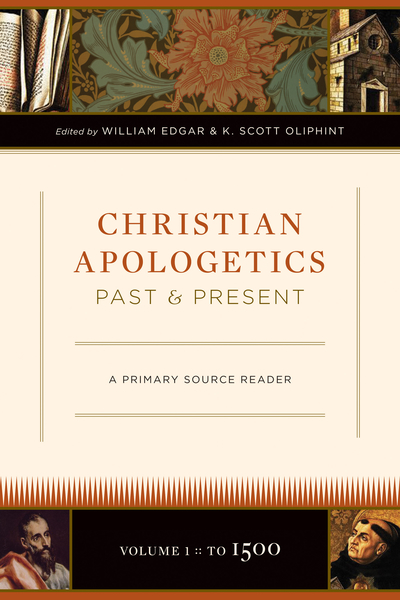 Christian Apologetics Past and Present (Volume 1, To 1500): A Primary Source Reader