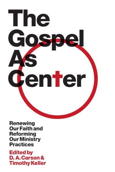 The Gospel as Center Renewing Our Faith and Reforming Our Ministry Practices