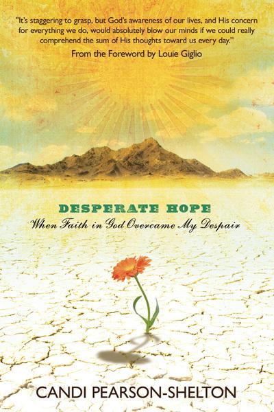 Desperate Hope: When Faith in God Overcame My Despair