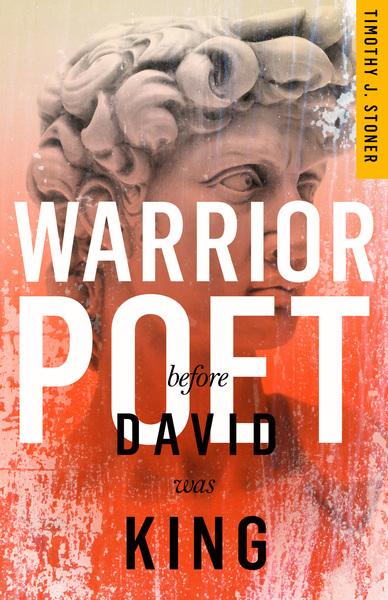 Warrior Poet: Before David Was King—A Novel