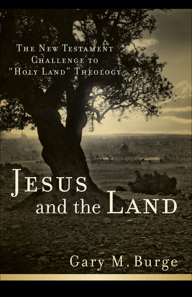 Jesus and the Land The New Testament Challenge to Holy Land Theology