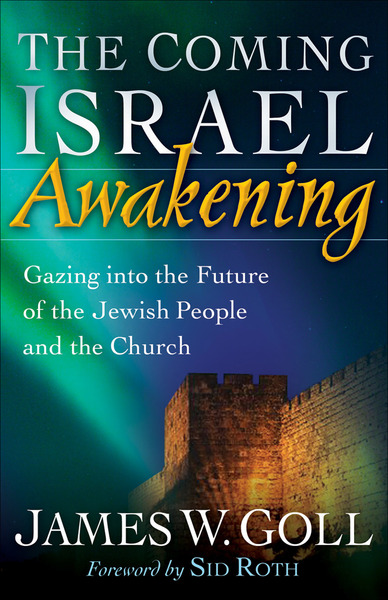 The Coming Israel Awakening Gazing into the Future of the Jewish People and the Church