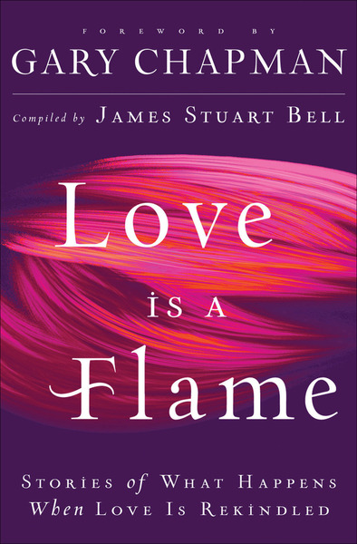 Love Is A Flame Stories of What Happens When Love Is Rekindled