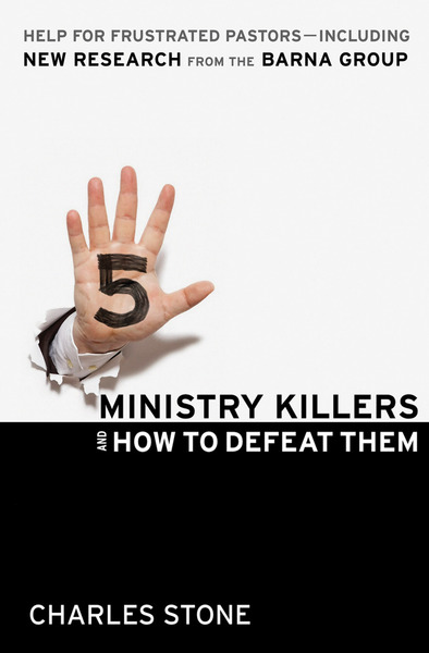 Five Ministry Killers and How to Defeat Them Help for Frustrated Pastors--Including New Research From the Barna Group
