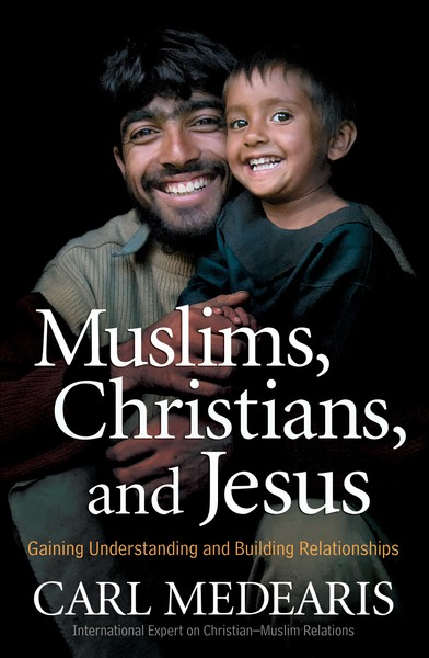 Muslims, Christians, and Jesus Gaining Understanding and Building Relationships