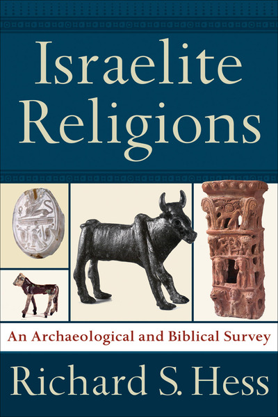 Israelite Religions An Archaeological and Biblical Survey