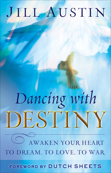 Dancing with Destiny Awaken Your Heart to Dream, to Love, to War