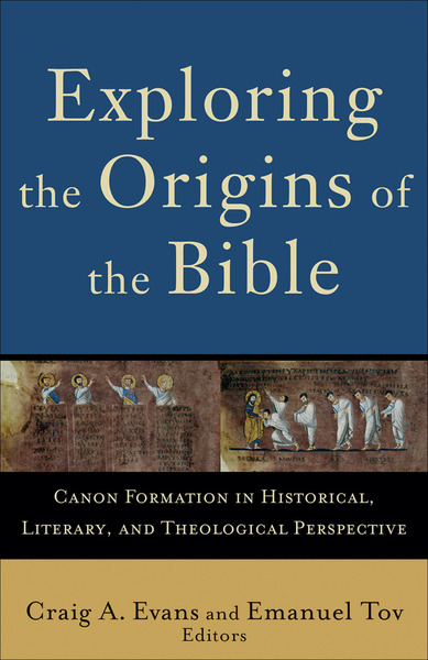 Exploring the Origins of the Bible (Acadia Studies in Bible and Theology) Canon Formation in Historical, Literary, and Theological Perspective