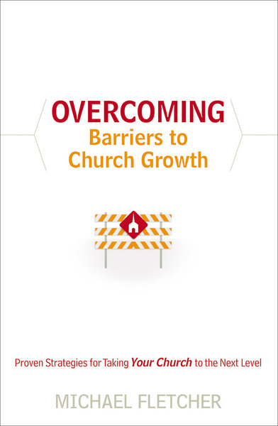 Overcoming Barriers to Church Growth Proven Strategies for Taking Your Church to the Next Level
