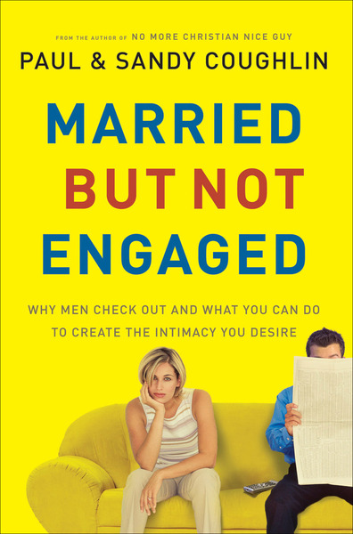 Married…But Not Engaged Why Men Check Out and What You Can Do to Create the Intimacy You Desire