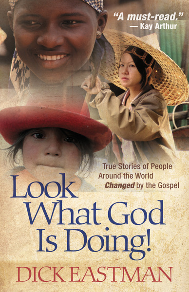 Look What God Is Doing! True Stories of People Around the World Changed by the Gospel