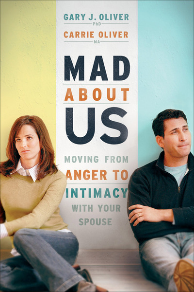 Mad About Us Moving from Anger to Intimacy with Your Spouse
