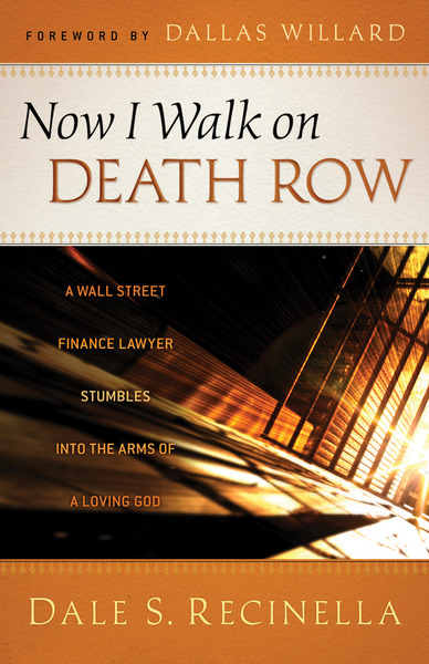 Now I Walk on Death Row A Wall Street Finance Lawyer Stumbles into the Arms of A Loving God
