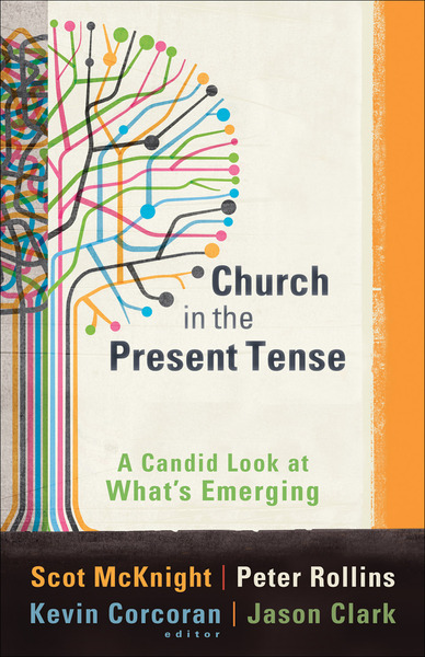 Church in the Present Tense (ēmersion: Emergent Village resources for communities of faith) A Candid Look at What