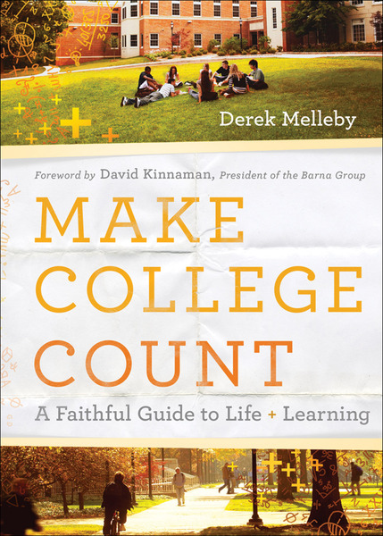 Make College Count A Faithful Guide to Life and Learning