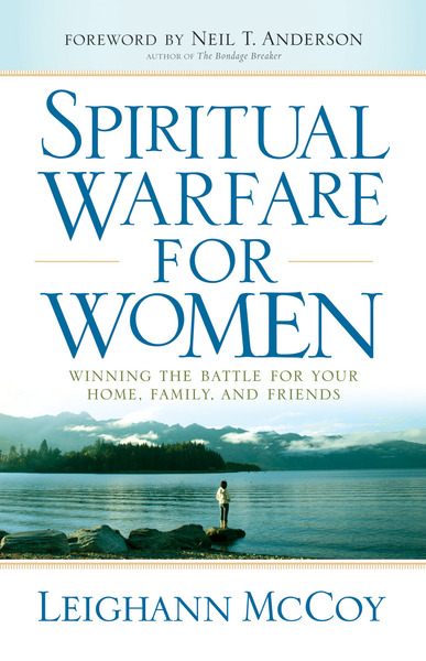 Spiritual Warfare for Women Winning the Battle for Your Home, Family, and Friends