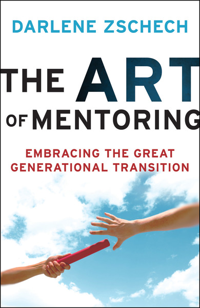 The Art of Mentoring Embracing the Great Generational Transition