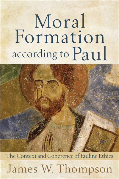 Moral Formation according to Paul The Context and Coherence of Pauline Ethics