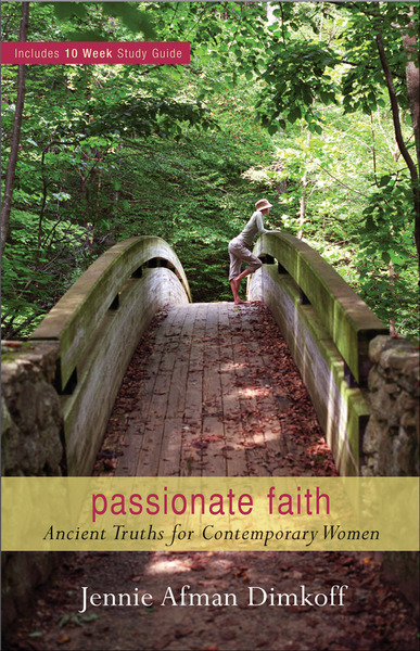 Passionate Faith Ancient Truths for Contemporary Women