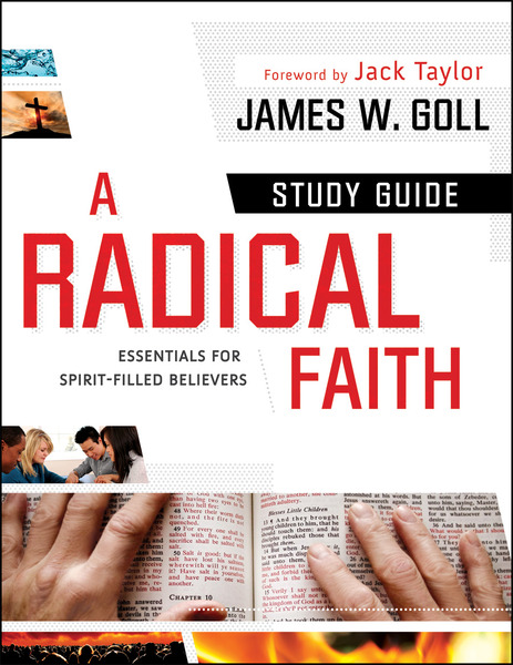 A Radical Faith : Study Guide Essentials for Spirit-Filled Believers