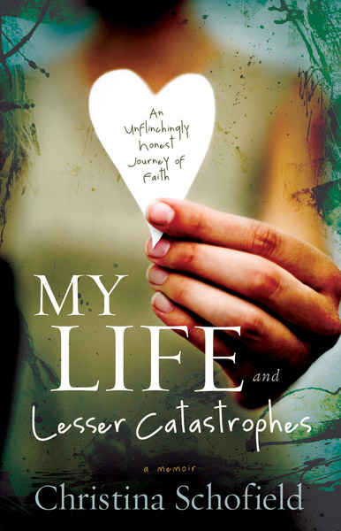 My Life and Lesser Catastrophes An Unflinchingly Honest Journey of Faith