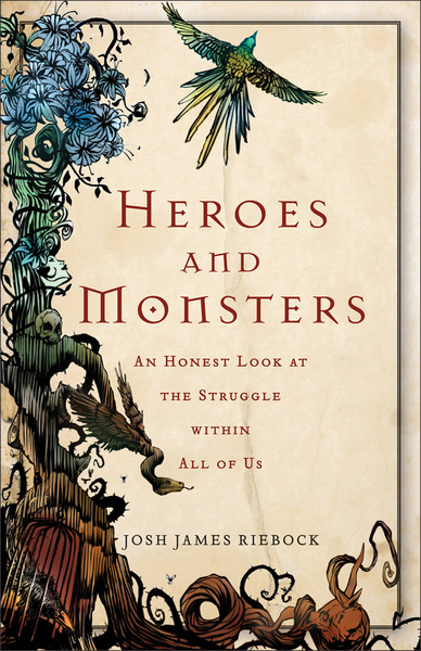 Heroes and Monsters An Honest Look at What It Means to Be Human