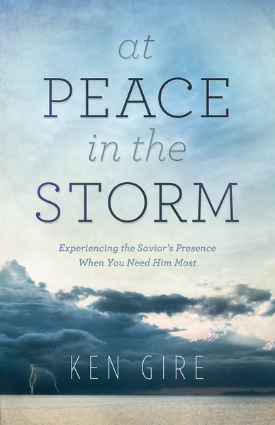 At Peace in the Storm: Experiencing the Savior