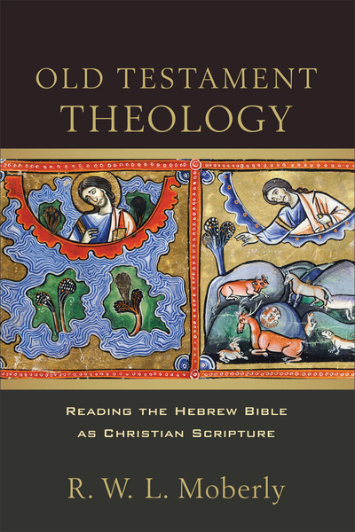 Old Testament Theology Reading the Hebrew Bible as Christian Scripture