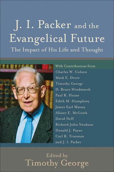 J. I. Packer and the Evangelical Future (Beeson Divinity Studies): The Impact of His Life and Thought