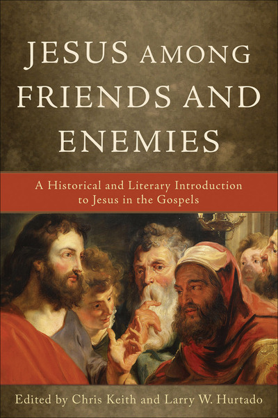 Jesus among Friends and Enemies A Historical and Literary Introduction to Jesus in the Gospels
