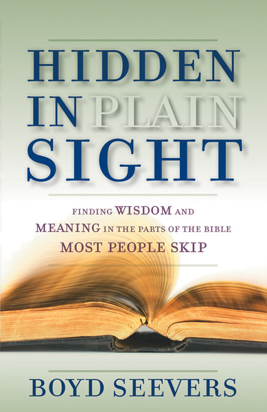 Hidden in Plain Sight Finding Wisdom and Meaning in the Parts of the Bible Most People Skip