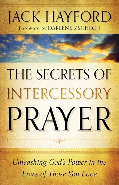 The Secrets of Intercessory Prayer Unleashing God