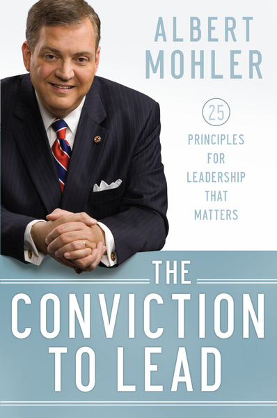 The Conviction to Lead 25 Principles for Leadership That Matters