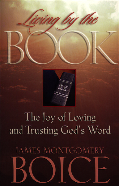 Living by the Book: The Joy of Loving and Trusting God
