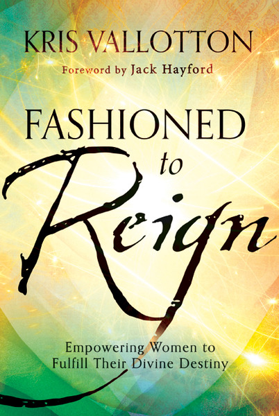 Fashioned to Reign Empowering Women to Fulfill Their Divine Destiny