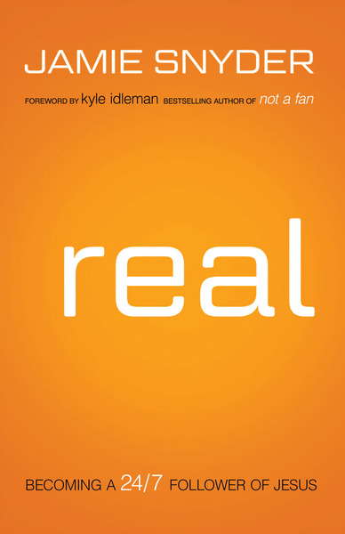 Real: Becoming a 24/7 Follower of Jesus