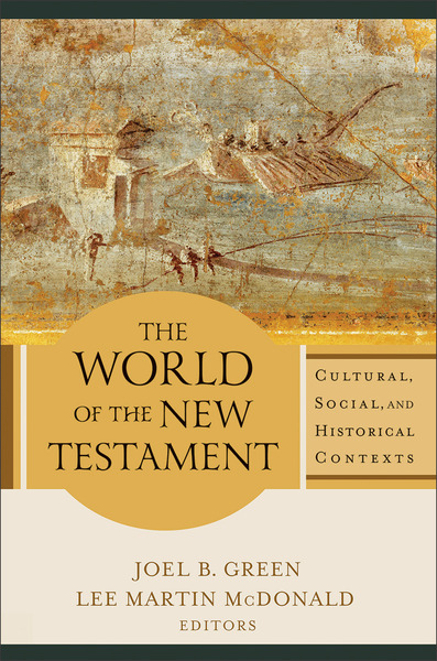 The World of the New Testament Cultural, Social, and Historical Contexts
