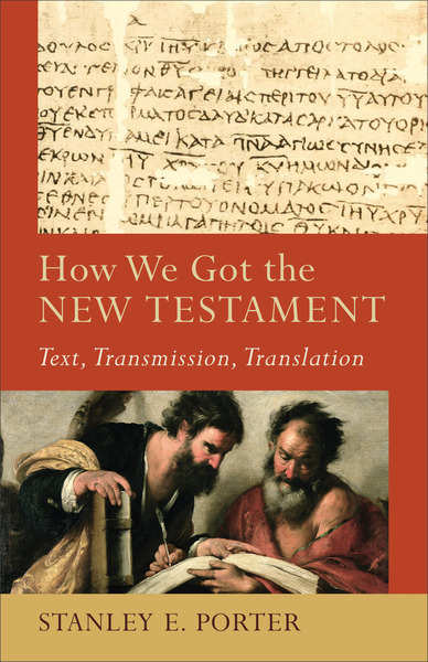 How We Got the New Testament (Acadia Studies in Bible and Theology) Text, Transmission, Translation