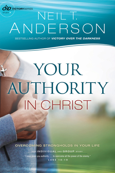 Your Authority in Christ (Victory Series Book #7): Overcome Strongholds in Your Life